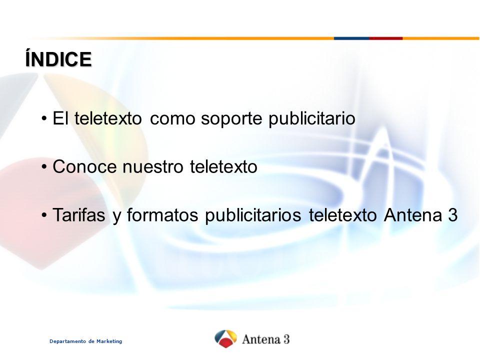 Departamento de Marketing ÍNDICE El teletexto como soporte publicitario Conoce nuestro teletexto Tarifas y formatos publicitarios teletexto Antena 3