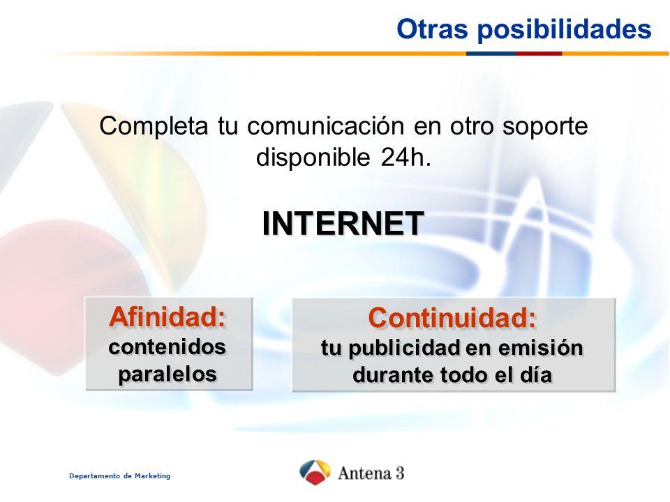 Departamento de Marketing Otras posibilidades Completa tu comunicación en otro soporte disponible 24h.INTERNET Afinidad: Afinidad: contenidos paralelos Continuidad: tu publicidad en emisión durante todo el díaContinuidad:
