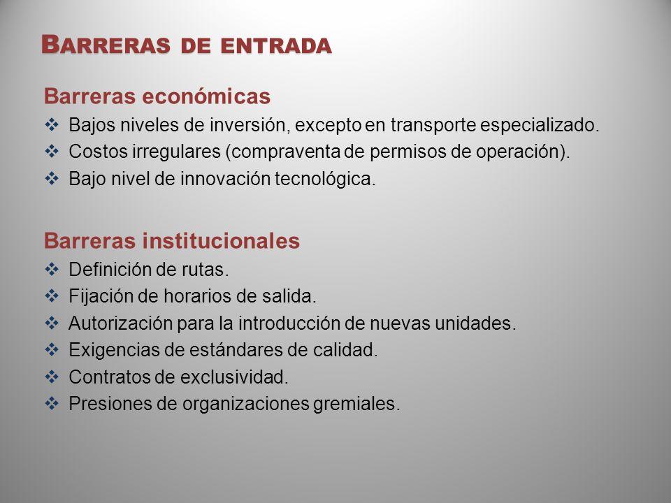 B ARRERAS DE ENTRADA Barreras económicas Bajos niveles de inversión, excepto en transporte especializado. Costos irregulares (compraventa de permisos