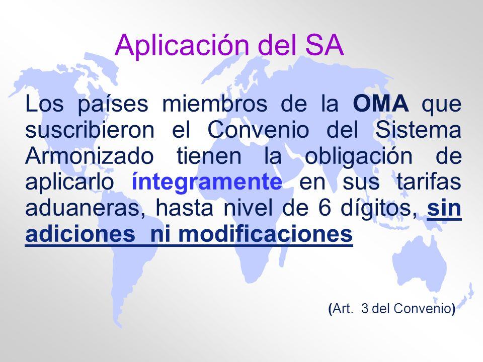 Aplicación del SA Los países miembros de la OMA que suscribieron el Convenio del Sistema Armonizado tienen la obligación de aplicarlo íntegramente en