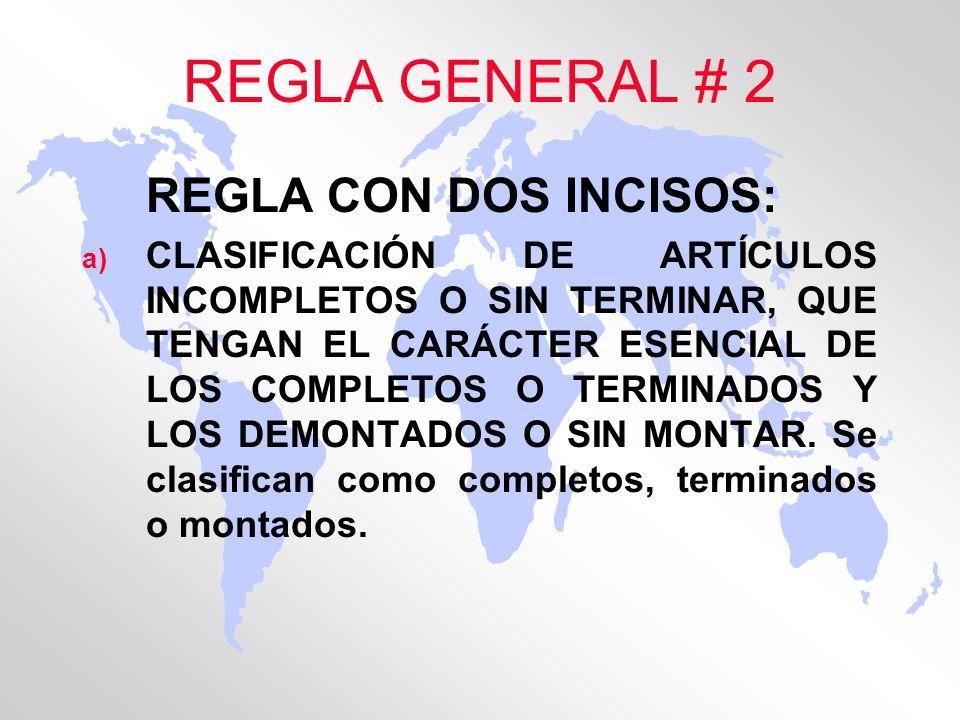 REGLA GENERAL # 2 REGLA CON DOS INCISOS: a) CLASIFICACIÓN DE ARTÍCULOS INCOMPLETOS O SIN TERMINAR, QUE TENGAN EL CARÁCTER ESENCIAL DE LOS COMPLETOS O