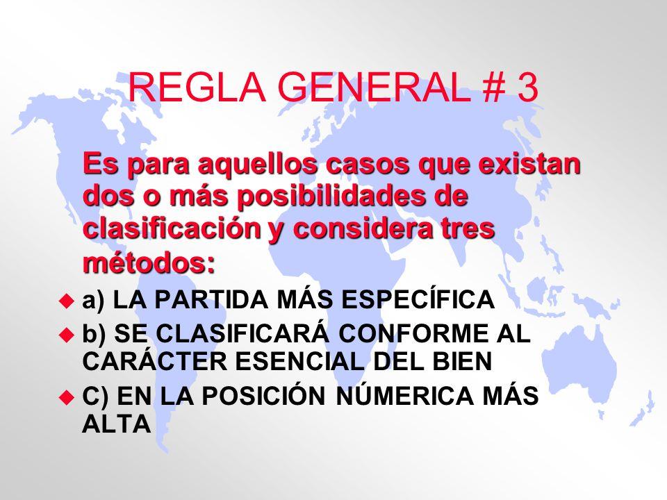 REGLA GENERAL # 3 Es para aquellos casos que existan dos o más posibilidades de clasificación y considera tres métodos: u a) LA PARTIDA MÁS ESPECÍFICA