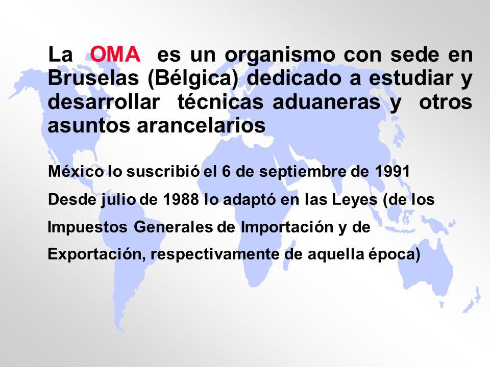 La OMA es un organismo con sede en Bruselas (Bélgica) dedicado a estudiar y desarrollar técnicas aduaneras y otros asuntos arancelarios México lo susc