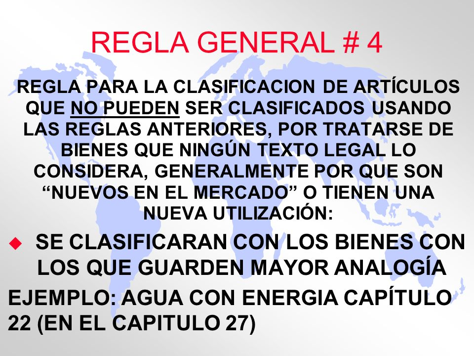 REGLA GENERAL # 4 REGLA PARA LA CLASIFICACION DE ARTÍCULOS QUE NO PUEDEN SER CLASIFICADOS USANDO LAS REGLAS ANTERIORES, POR TRATARSE DE BIENES QUE NIN