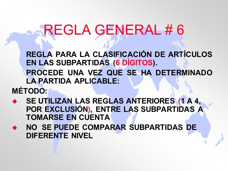 REGLA GENERAL # 6 REGLA PARA LA CLASIFICACIÓN DE ARTÍCULOS EN LAS SUBPARTIDAS (6 DÍGITOS). PROCEDE UNA VEZ QUE SE HA DETERMINADO LA PARTIDA APLICABLE: