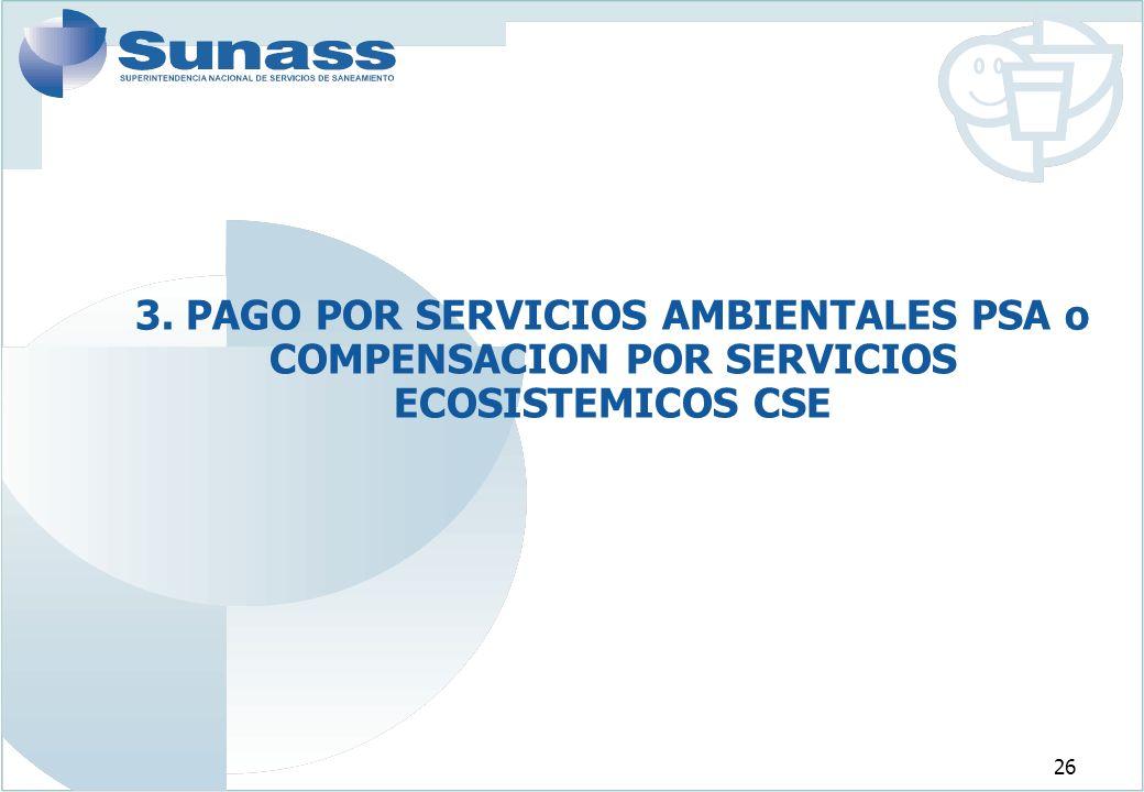26 3. PAGO POR SERVICIOS AMBIENTALES PSA o COMPENSACION POR SERVICIOS ECOSISTEMICOS CSE