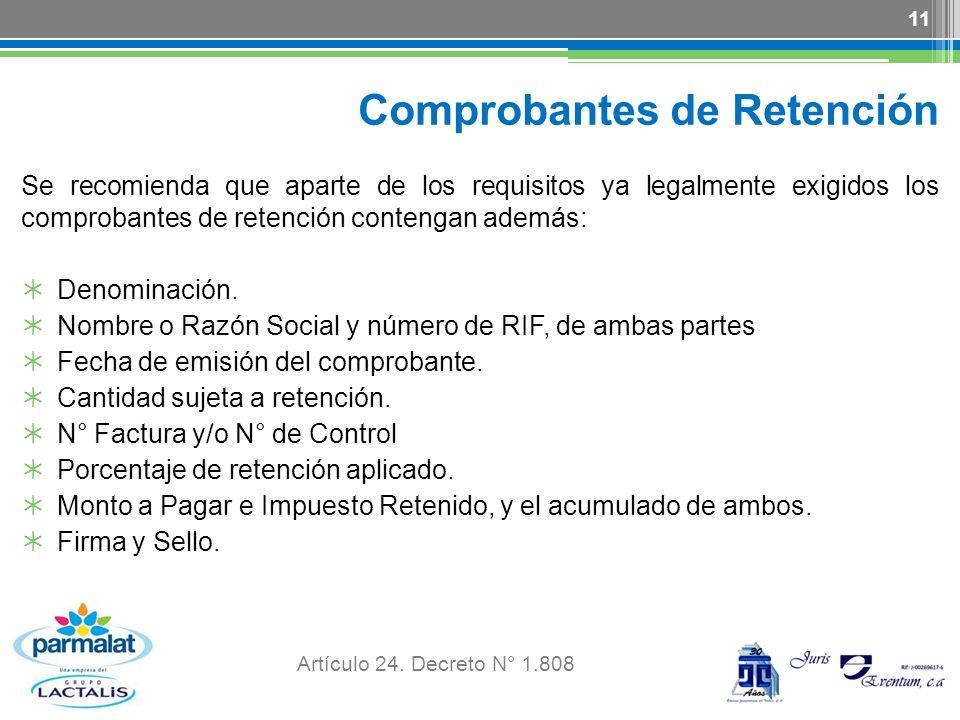 Comprobantes de Retención Se recomienda que aparte de los requisitos ya legalmente exigidos los comprobantes de retención contengan además: Denominaci