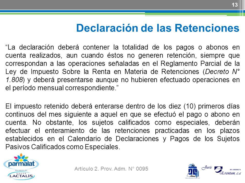 Declaración de las Retenciones La declaración deberá contener la totalidad de los pagos o abonos en cuenta realizados, aun cuando éstos no generen ret
