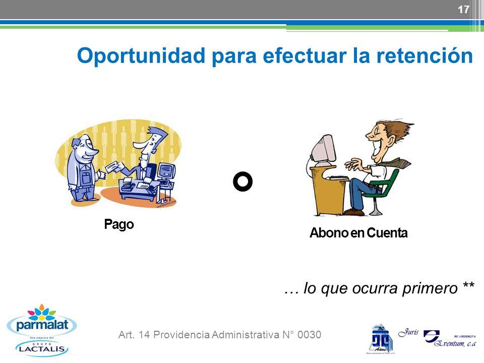 Oportunidad para efectuar la retención … lo que ocurra primero ** Art. 14 Providencia Administrativa N° 0030 17 Pago Abono en Cuenta