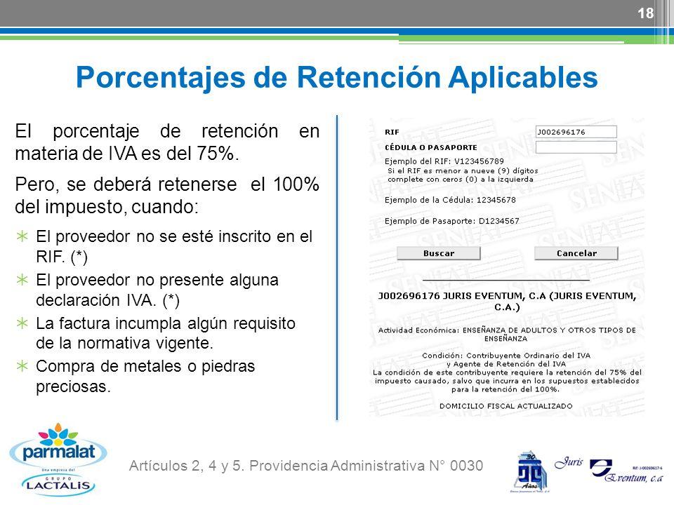 Porcentajes de Retención Aplicables El porcentaje de retención en materia de IVA es del 75%. Pero, se deberá retenerse el 100% del impuesto, cuando: E