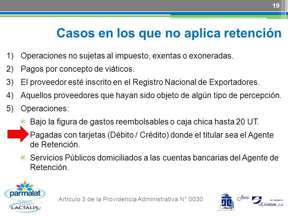 Casos en los que no aplica retención 1)Operaciones no sujetas al impuesto, exentas o exoneradas. 2)Pagos por concepto de viáticos. 3)El proveedor esté