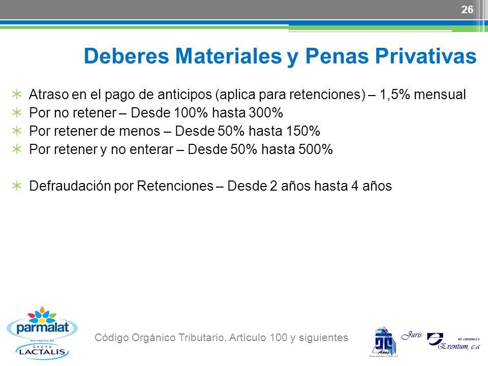 Deberes Materiales y Penas Privativas Atraso en el pago de anticipos (aplica para retenciones) – 1,5% mensual Por no retener – Desde 100% hasta 300% P