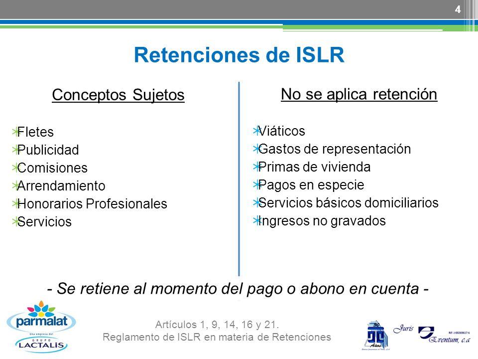 Retenciones de ISLR Conceptos Sujetos Fletes Publicidad Comisiones Arrendamiento Honorarios Profesionales Servicios No se aplica retención Viáticos Ga