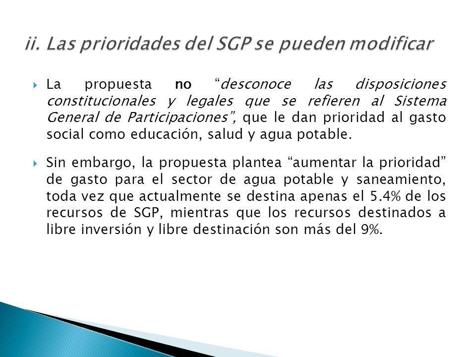La propuesta no desconoce las disposiciones constitucionales y legales que se refieren al Sistema General de Participaciones, que le dan prioridad al gasto social como educación, salud y agua potable.
