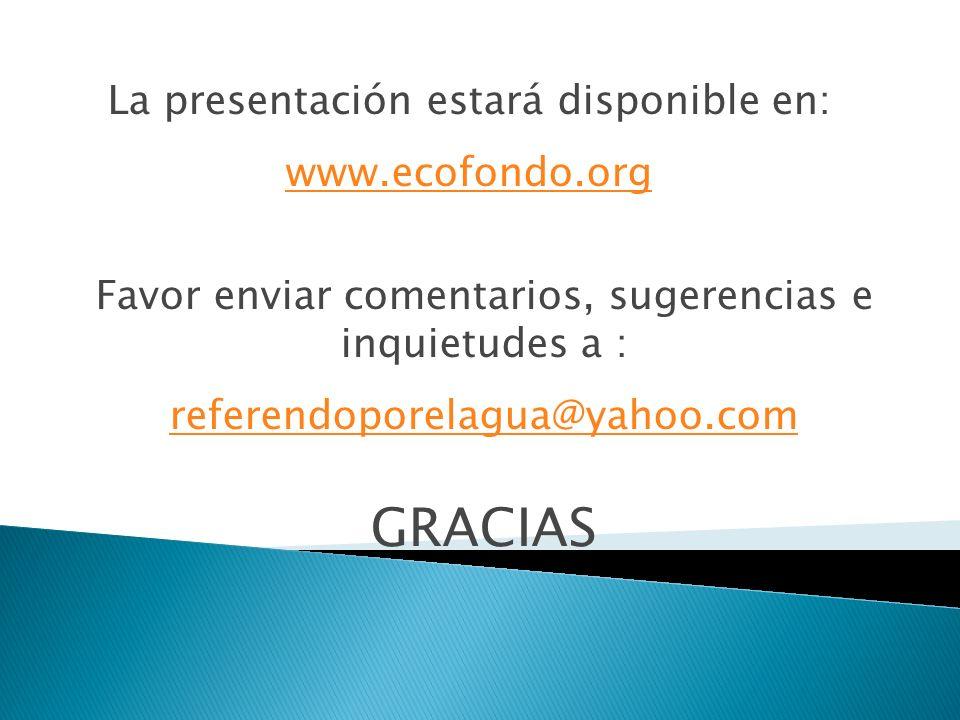 La presentación estará disponible en: www.ecofondo.org Favor enviar comentarios, sugerencias e inquietudes a : referendoporelagua@yahoo.com GRACIAS