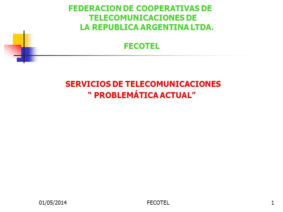 01/05/2014FECOTEL1 SERVICIOS DE TELECOMUNICACIONES PROBLEMÁTICA ACTUAL FEDERACION DE COOPERATIVAS DE TELECOMUNICACIONES DE LA REPUBLICA ARGENTINA LTDA