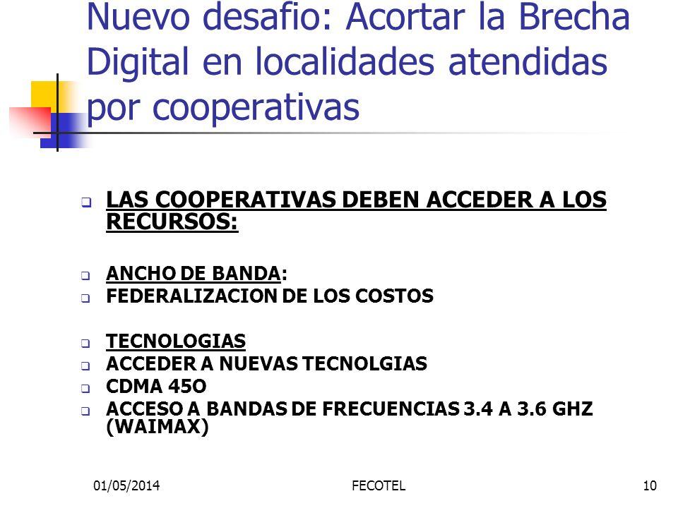 01/05/2014FECOTEL10 Nuevo desafio: Acortar la Brecha Digital en localidades atendidas por cooperativas LAS COOPERATIVAS DEBEN ACCEDER A LOS RECURSOS: