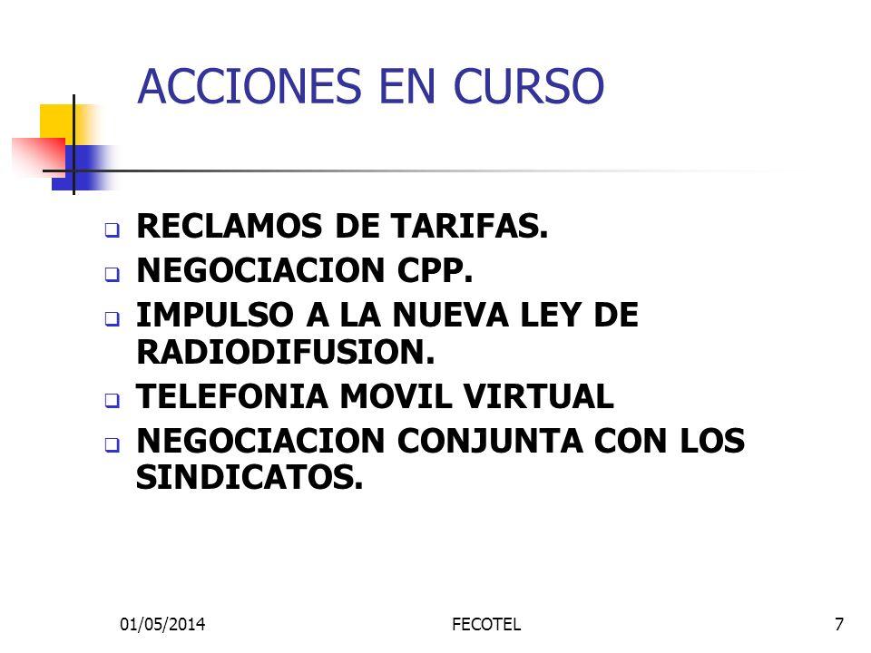 01/05/2014FECOTEL7 ACCIONES EN CURSO RECLAMOS DE TARIFAS. NEGOCIACION CPP. IMPULSO A LA NUEVA LEY DE RADIODIFUSION. TELEFONIA MOVIL VIRTUAL NEGOCIACIO