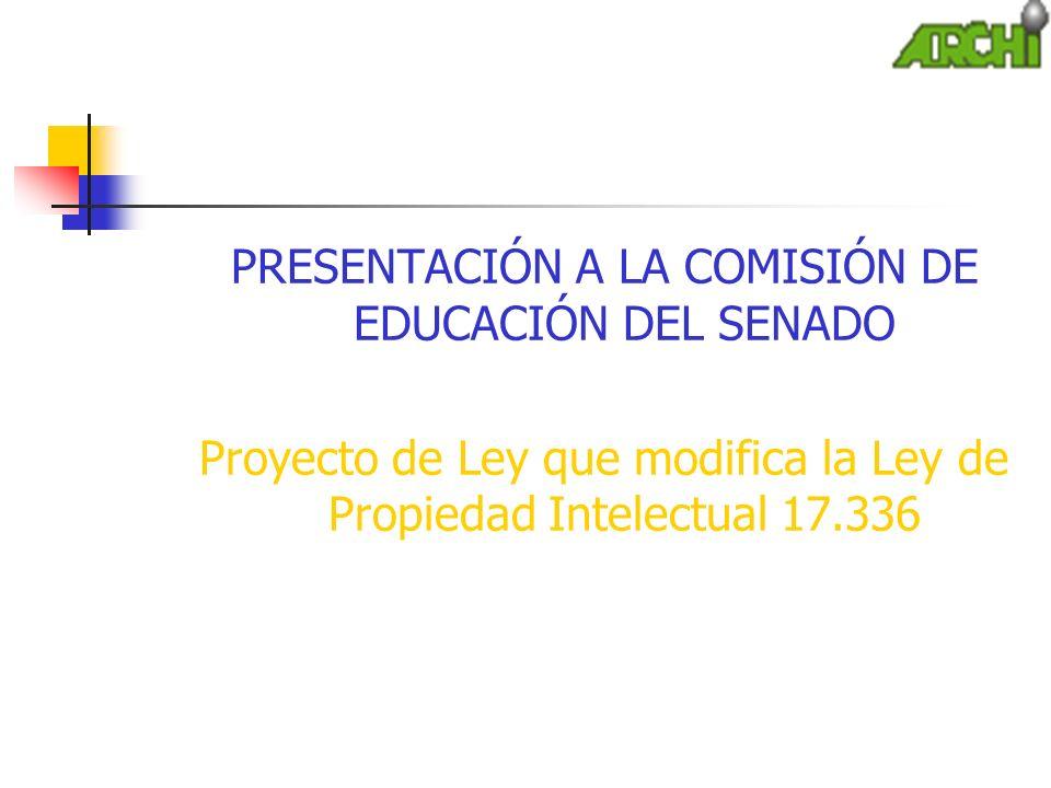PRESENTACIÓN A LA COMISIÓN DE EDUCACIÓN DEL SENADO Proyecto de Ley que modifica la Ley de Propiedad Intelectual 17.336