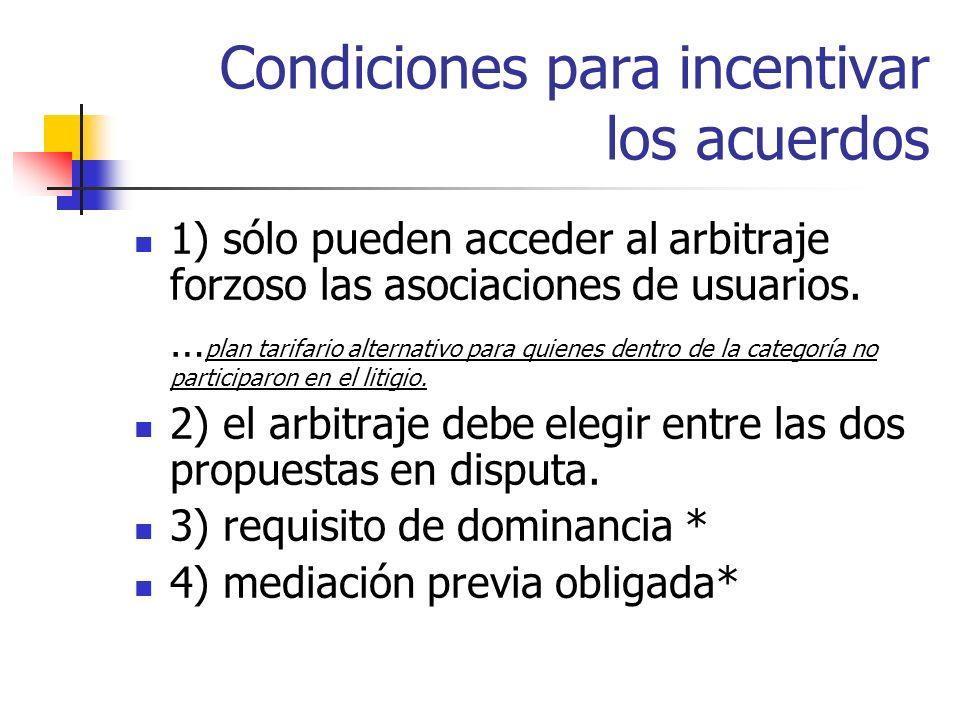 Condiciones para incentivar los acuerdos 1) sólo pueden acceder al arbitraje forzoso las asociaciones de usuarios.