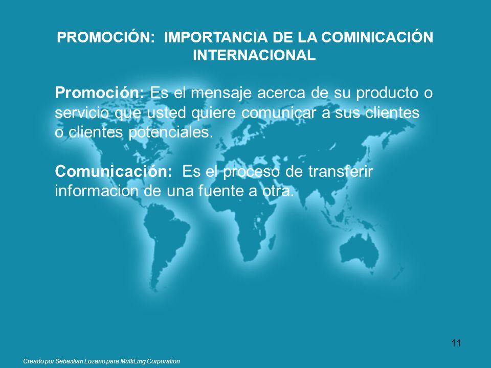 Creado por Sebastian Lozano para MultiLing Corporation PROMOCIÓN: IMPORTANCIA DE LA COMINICACIÓN INTERNACIONAL Promoción: Es el mensaje acerca de su p