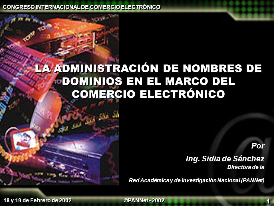 ©PANNet - 2002 CONGRESO INTERNACIONAL DE COMERCIO ELECTRÓNICO 18 y 19 de Febrero de 2002 1 LA ADMINISTRACIÓN DE NOMBRES DE DOMINIOS EN EL MARCO DEL COMERCIO ELECTRÓNICO Por Ing.
