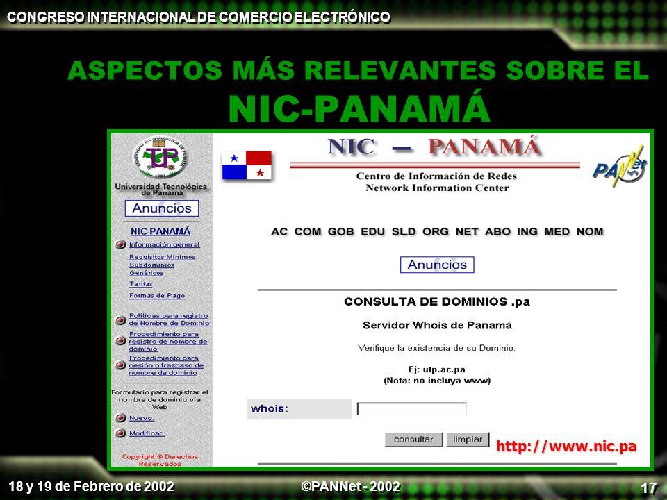 ©PANNet - 2002 CONGRESO INTERNACIONAL DE COMERCIO ELECTRÓNICO 18 y 19 de Febrero de 2002 17 ASPECTOS MÁS RELEVANTES SOBRE EL NIC-PANAMÁ http://www.nic.pa
