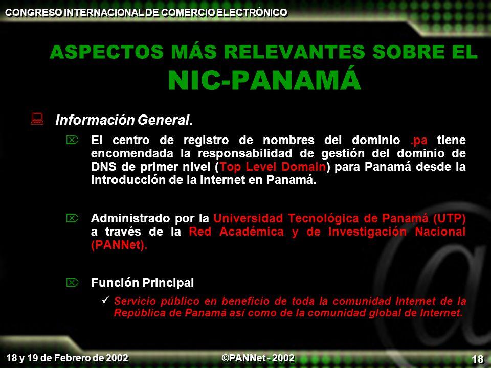 ©PANNet - 2002 CONGRESO INTERNACIONAL DE COMERCIO ELECTRÓNICO 18 y 19 de Febrero de 2002 18 ASPECTOS MÁS RELEVANTES SOBRE EL NIC-PANAMÁ Información Ge