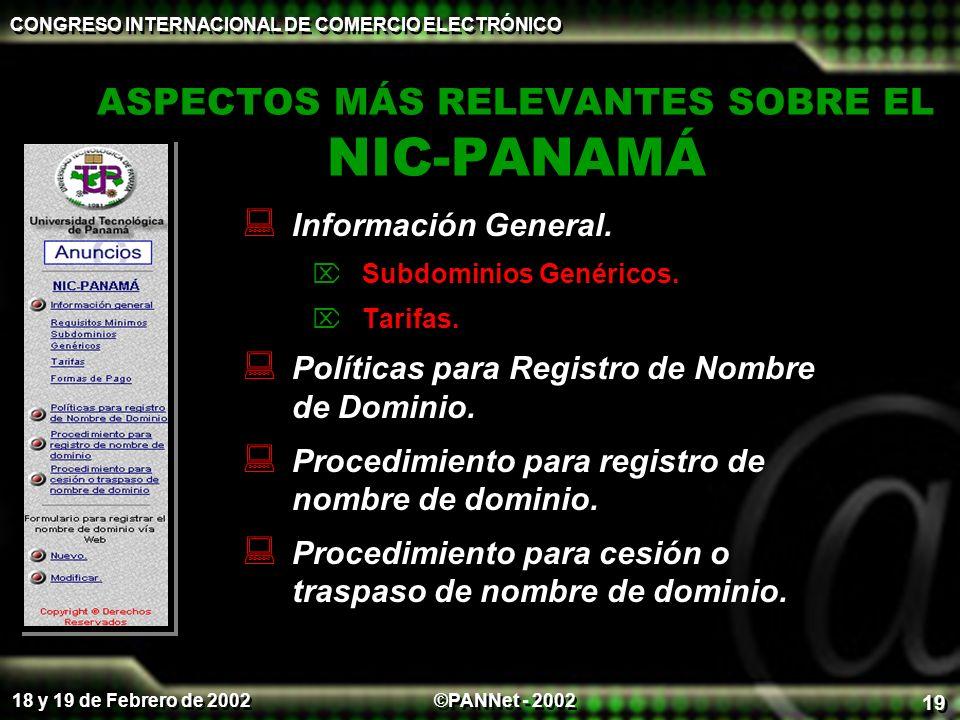 ©PANNet - 2002 CONGRESO INTERNACIONAL DE COMERCIO ELECTRÓNICO 18 y 19 de Febrero de 2002 19 ASPECTOS MÁS RELEVANTES SOBRE EL NIC-PANAMÁ Información Ge