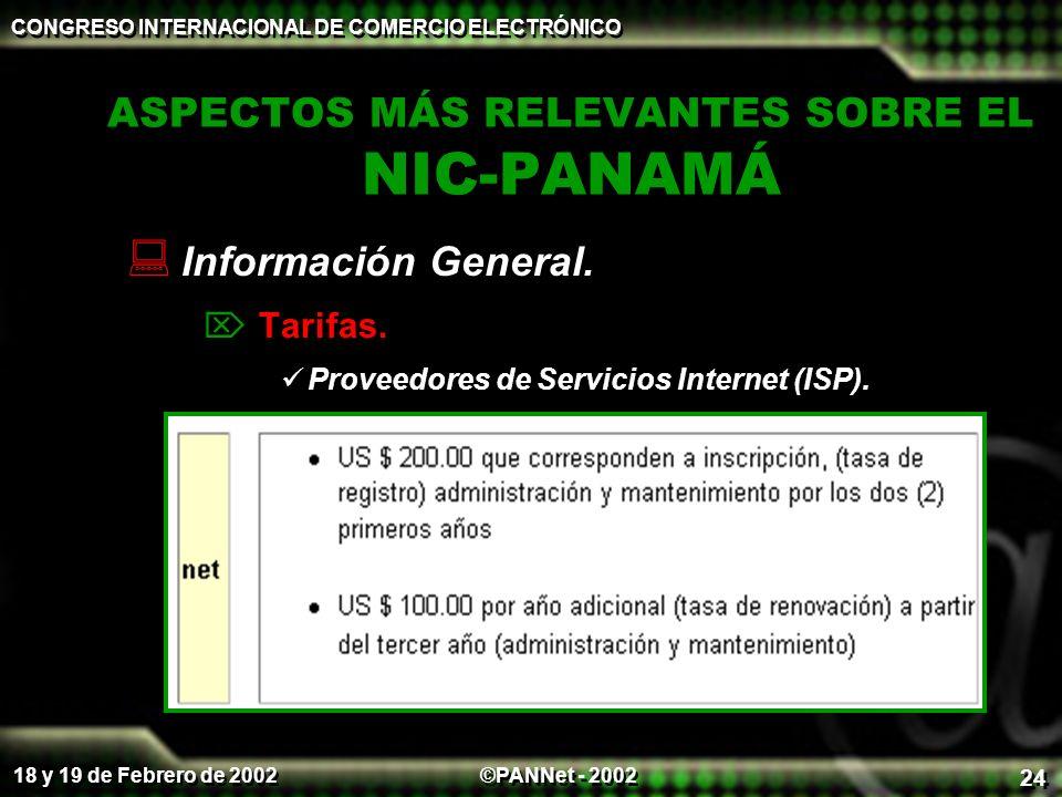 ©PANNet - 2002 CONGRESO INTERNACIONAL DE COMERCIO ELECTRÓNICO 18 y 19 de Febrero de 2002 24 ASPECTOS MÁS RELEVANTES SOBRE EL NIC-PANAMÁ Información General.