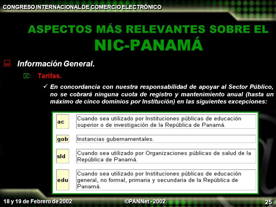 ©PANNet - 2002 CONGRESO INTERNACIONAL DE COMERCIO ELECTRÓNICO 18 y 19 de Febrero de 2002 25 ASPECTOS MÁS RELEVANTES SOBRE EL NIC-PANAMÁ Información Ge