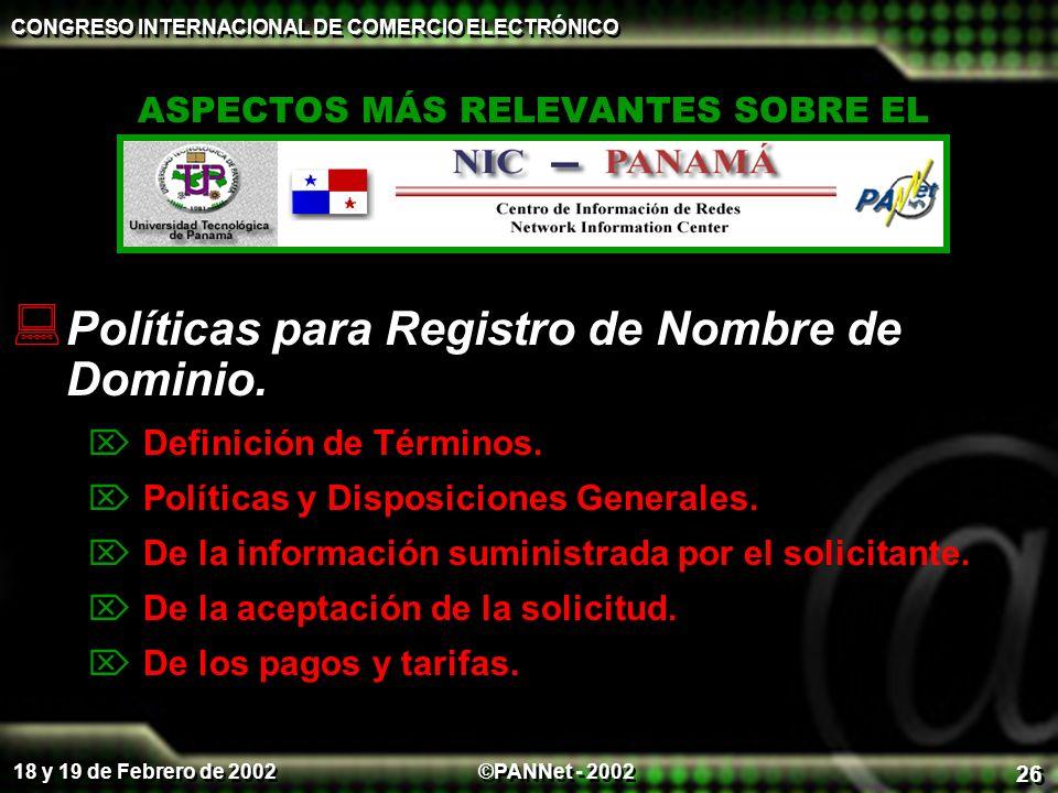 ©PANNet - 2002 CONGRESO INTERNACIONAL DE COMERCIO ELECTRÓNICO 18 y 19 de Febrero de 2002 26 ASPECTOS MÁS RELEVANTES SOBRE EL Políticas para Registro de Nombre de Dominio.