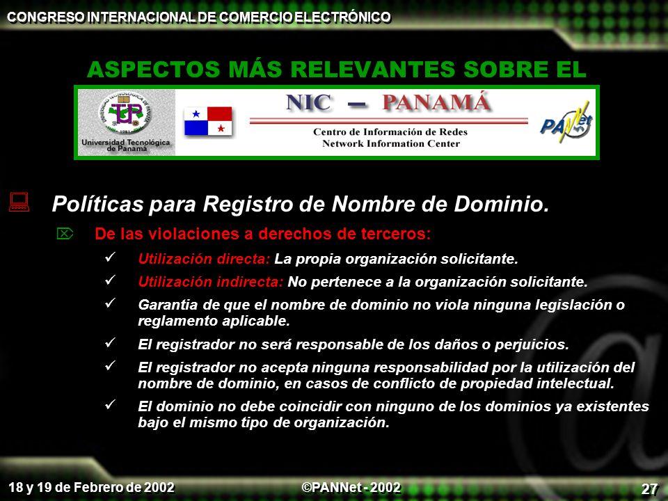 ©PANNet - 2002 CONGRESO INTERNACIONAL DE COMERCIO ELECTRÓNICO 18 y 19 de Febrero de 2002 27 ASPECTOS MÁS RELEVANTES SOBRE EL Políticas para Registro de Nombre de Dominio.