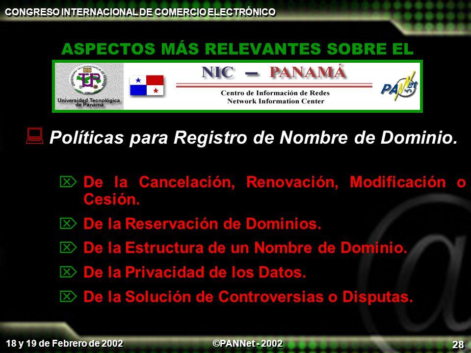 ©PANNet - 2002 CONGRESO INTERNACIONAL DE COMERCIO ELECTRÓNICO 18 y 19 de Febrero de 2002 28 ASPECTOS MÁS RELEVANTES SOBRE EL Políticas para Registro de Nombre de Dominio.