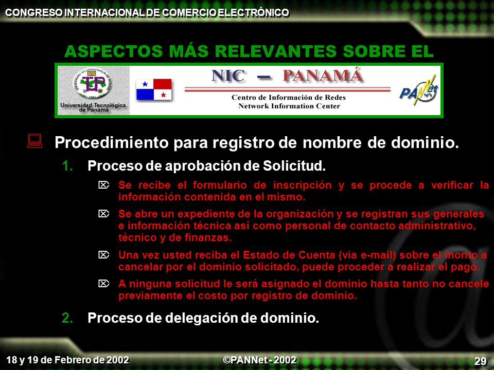 ©PANNet - 2002 CONGRESO INTERNACIONAL DE COMERCIO ELECTRÓNICO 18 y 19 de Febrero de 2002 29 ASPECTOS MÁS RELEVANTES SOBRE EL Procedimiento para registro de nombre de dominio.