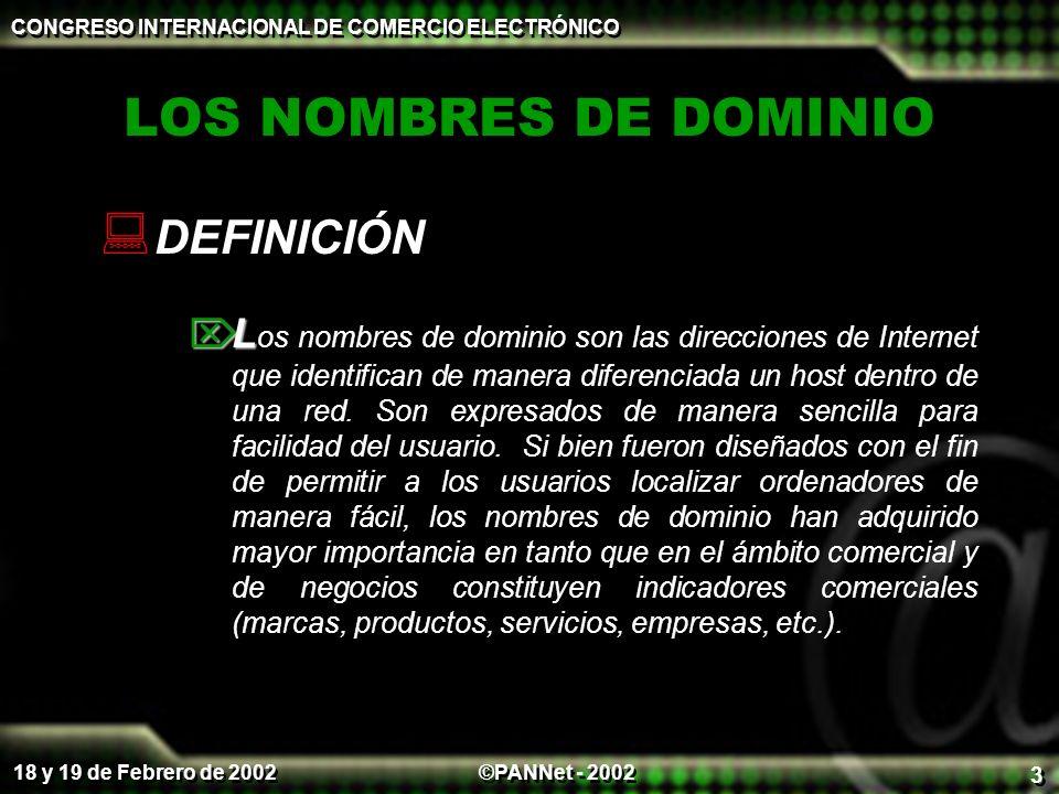 ©PANNet - 2002 CONGRESO INTERNACIONAL DE COMERCIO ELECTRÓNICO 18 y 19 de Febrero de 2002 3 LOS NOMBRES DE DOMINIO DEFINICIÓN L L os nombres de dominio son las direcciones de Internet que identifican de manera diferenciada un host dentro de una red.