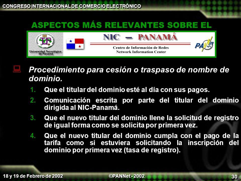 ©PANNet - 2002 CONGRESO INTERNACIONAL DE COMERCIO ELECTRÓNICO 18 y 19 de Febrero de 2002 30 ASPECTOS MÁS RELEVANTES SOBRE EL Procedimiento para cesión o traspaso de nombre de dominio.