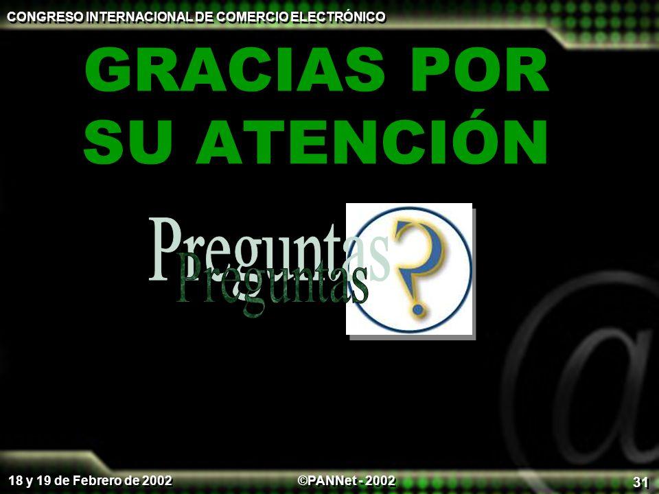 ©PANNet - 2002 CONGRESO INTERNACIONAL DE COMERCIO ELECTRÓNICO 18 y 19 de Febrero de 2002 31 GRACIAS POR SU ATENCIÓN