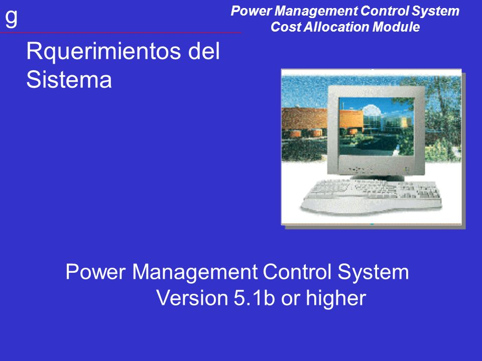 Power Management Control System Cost Allocation Module g Power Management Control System Version 5.1b or higher Rquerimientos del Sistema