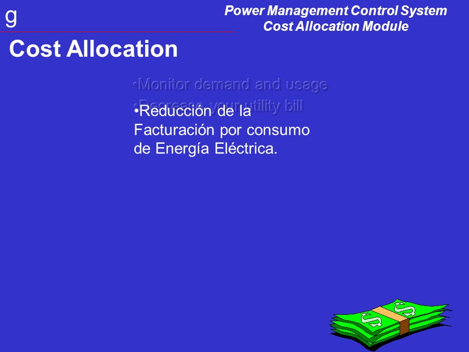 Power Management Control System Cost Allocation Module g Cost Allocation Reducción de la Facturación por consumo de Energía Eléctrica.