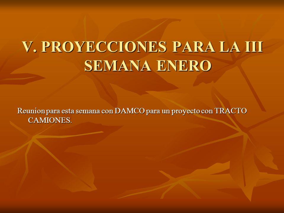 V. PROYECCIONES PARA LA III SEMANA ENERO Reunion para esta semana con DAMCO para un proyecto con TRACTO CAMIONES.