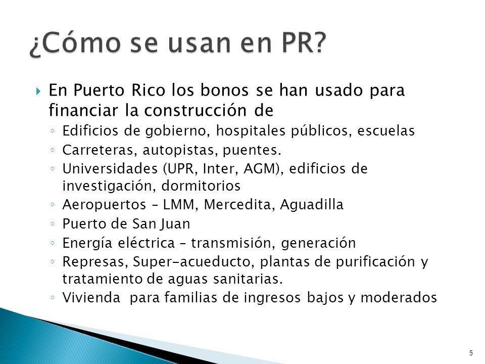 En Puerto Rico los bonos se han usado para financiar la construcción de Edificios de gobierno, hospitales públicos, escuelas Carreteras, autopistas, p