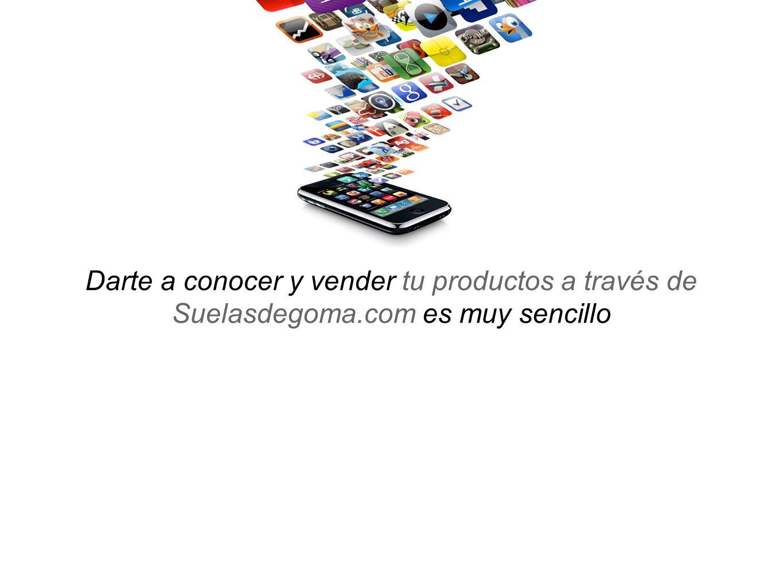 Darte a conocer y vender tu productos a través de Suelasdegoma.com es muy sencillo