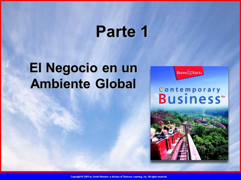 Copyright © 2004 by South-Western, a division of Thomson Learning, Inc. All rights reserved. Parte 1 El Negocio en un Ambiente Global