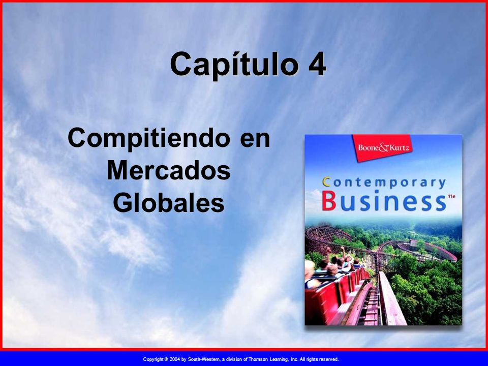 Copyright © 2004 by South-Western, a division of Thomson Learning, Inc. All rights reserved. Compitiendo en Mercados Globales Capítulo 4