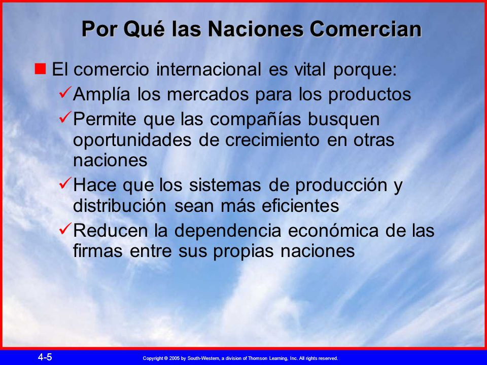 Copyright © 2005 by South-Western, a division of Thomson Learning, Inc. All rights reserved. 4-5 Por Qué las Naciones Comercian El comercio internacio
