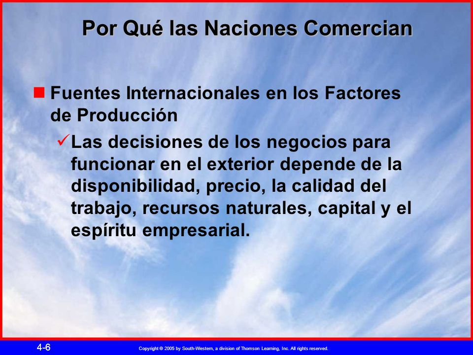 Copyright © 2005 by South-Western, a division of Thomson Learning, Inc. All rights reserved. 4-6 Por Qué las Naciones Comercian Por Qué las Naciones C