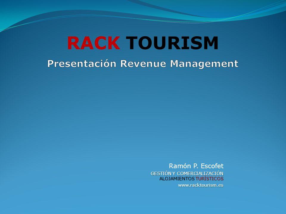 Ramón P. Escofet GESTIÓN Y COMERCIALIZACIÓN ALOJAMIENTOS TURÍSTICOS www.racktourism.es RACK TOURISM