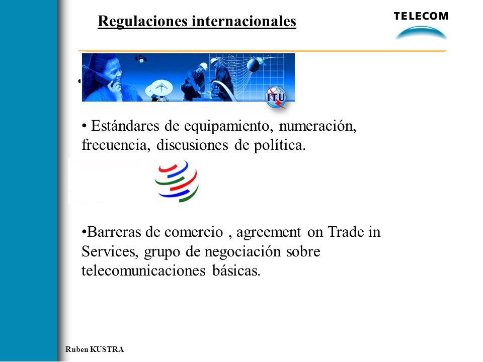 Ruben KUSTRA Regulaciones internacionales Estándares de equipamiento, numeración, frecuencia, discusiones de política.