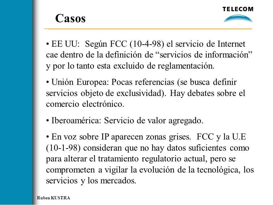 Ruben KUSTRA Casos EE UU: Según FCC (10-4-98) el servicio de Internet cae dentro de la definición de servicios de información y por lo tanto esta excluido de reglamentación.